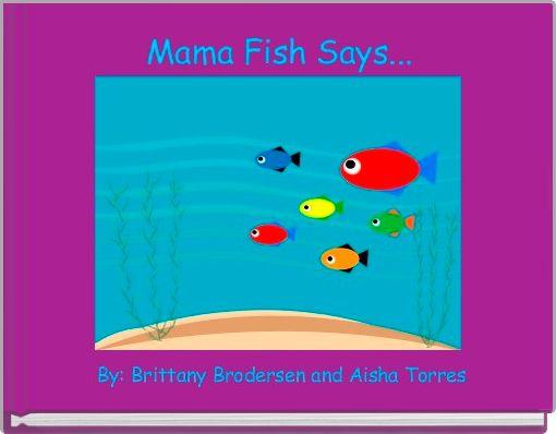 Mama Fish Says...