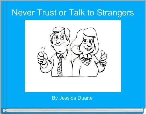 Never Trust or Talk to Strangers