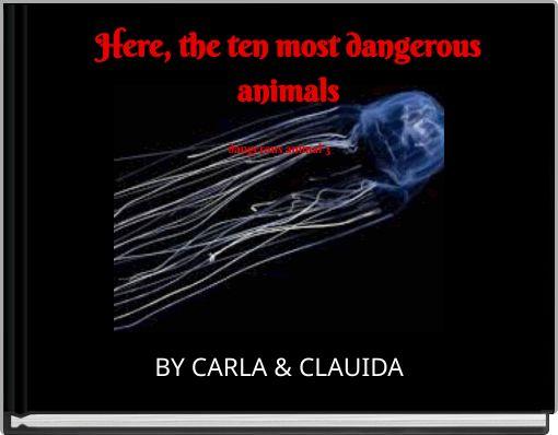 Here, the ten most dangerous animals