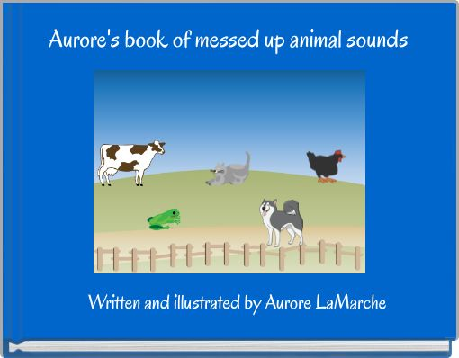 Aurore's book of messed up animal sounds