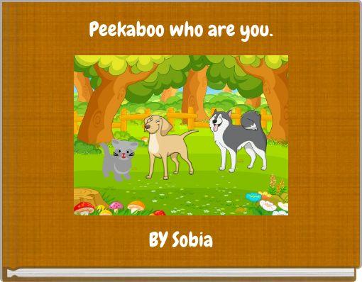Peekaboo who are you.