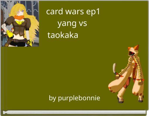 card wars ep1yang vs taokaka