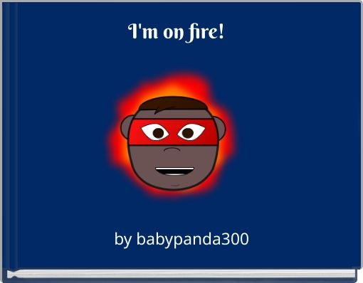 I'm on fire!