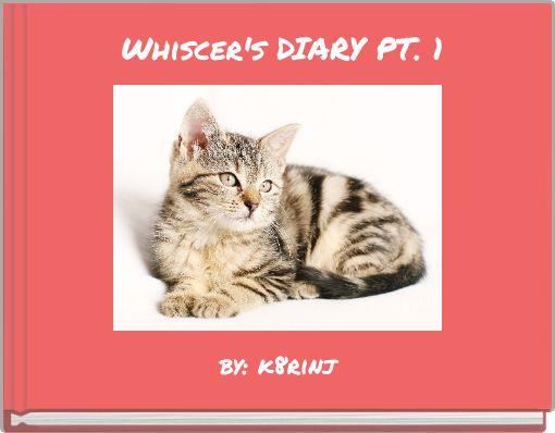 Whiscer's DIARY PT. 1