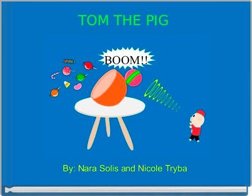 TOM THE PIG