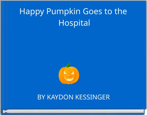 Happy Pumpkin Goes to the Hospital