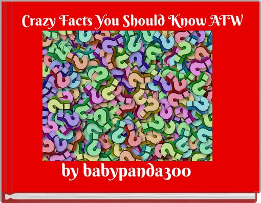 Crazy Facts You Should Know ATW