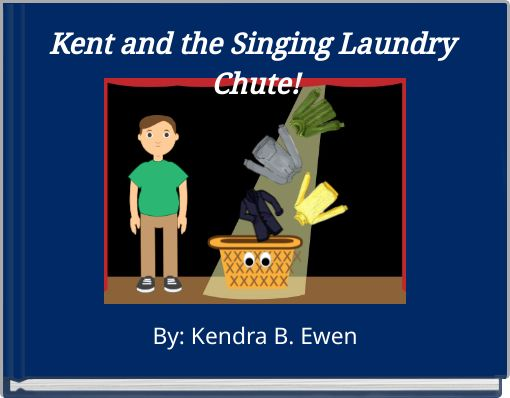 Kent and the Singing Laundry Chute!