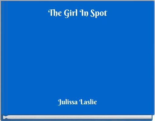The Girl In Spot