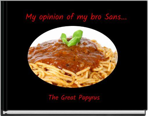 My opinion of my bro Sans...