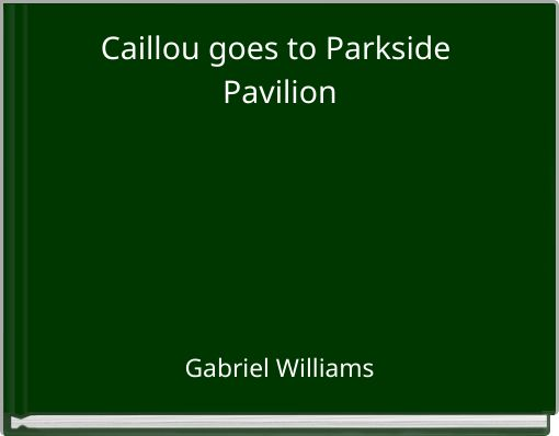 Caillou goes to Parkside Pavilion