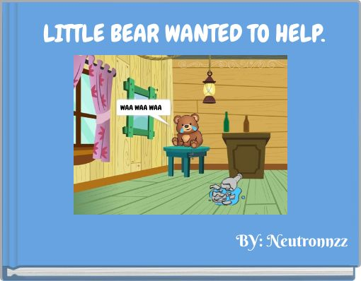 LITTLE BEAR WANTED TO HELP.