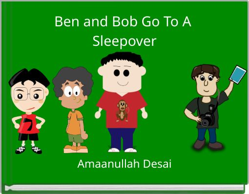 Ben and Bob Go To A Sleepover