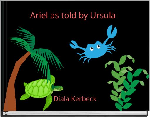 Ariel as told by Ursula