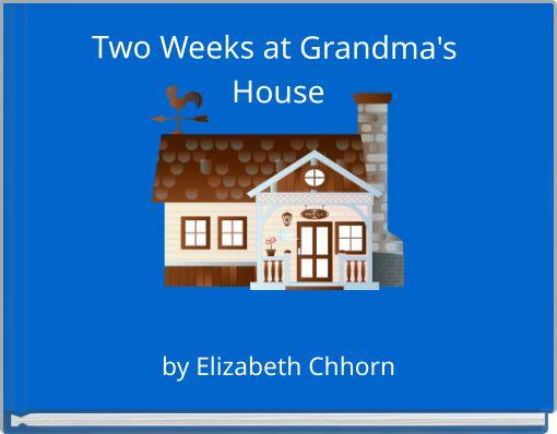 Two Weeks at Grandma's House