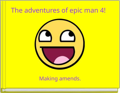 The adventures of epic man 4!