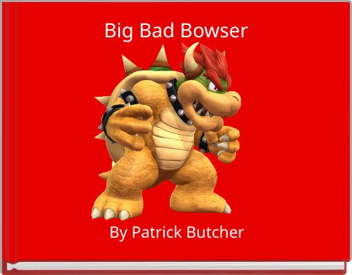 Big Bad Bowser