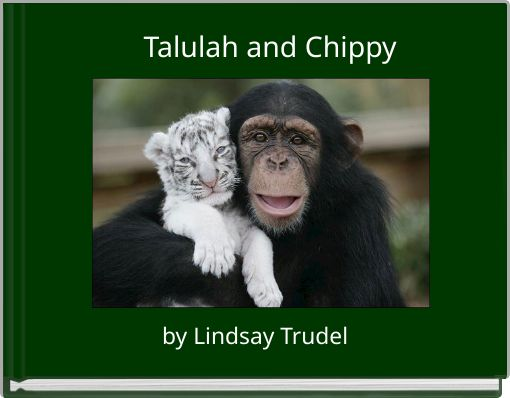 Talulah and Chippy