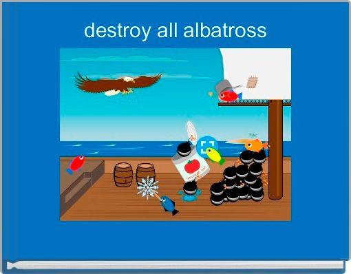 destroy all albatross