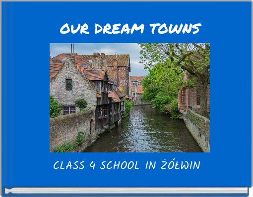 OUR DREAM TOWNS