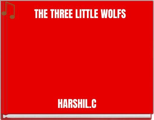 THE THREE LITTLE  WOLFS