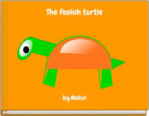 The foolish turtle