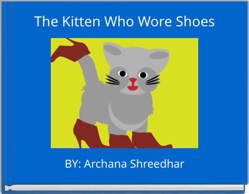 The Kitten Who Wore Shoes