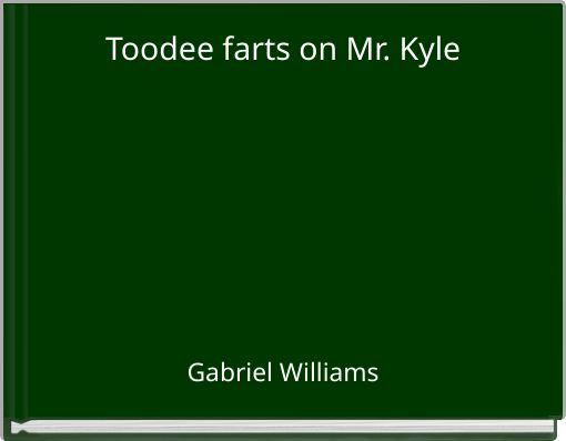 Toodee farts on Mr. Kyle