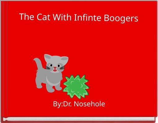 The Cat With Infinte Boogers
