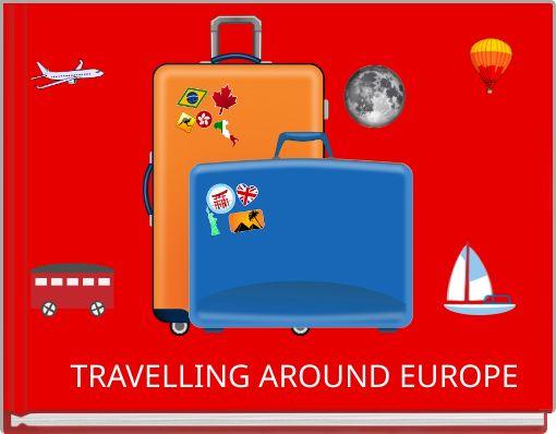 TRAVELLING AROUND EUROPE