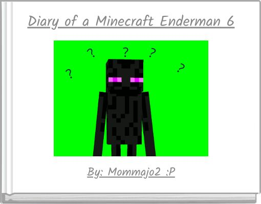 Diary of a Minecraft Enderman 6