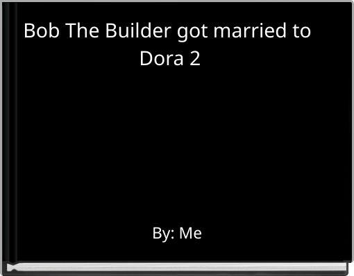 Bob The Builder got married to Dora 2