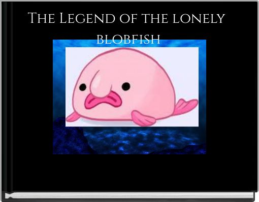 The Legend of the lonely blobfish