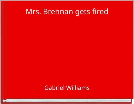 Mrs. Brennan gets fired