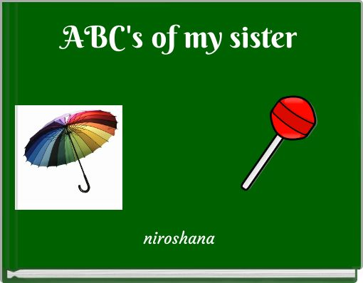ABC's of my                 sister