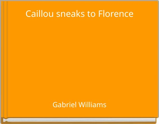 Caillou sneaks to Florence