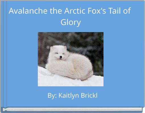 Avalanche the Arctic Fox's Tail of Glory