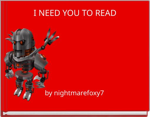 I NEED YOU TO READ