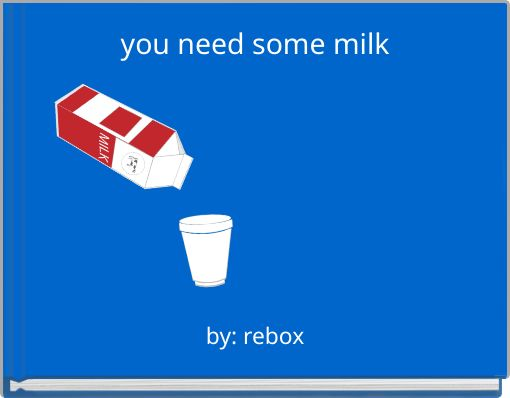 you need some milk