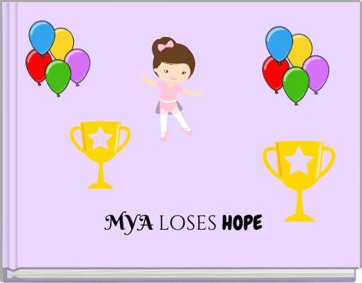 MYA LOSES HOPE