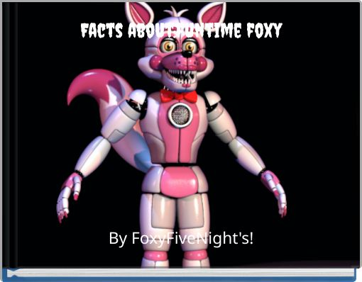 Facts about:funtime foxy