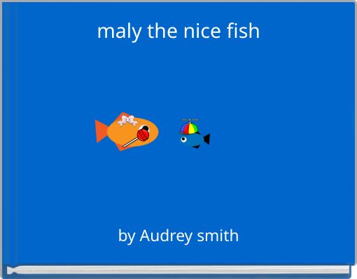 maly the nice fish