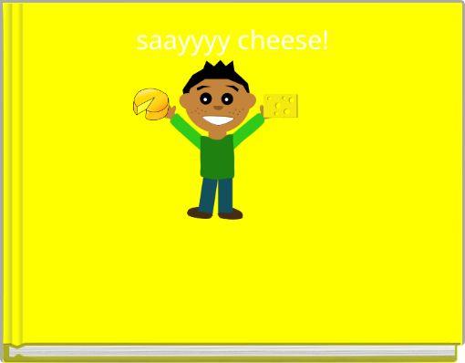 saayyyy cheese!