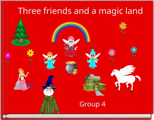 Three friends and a magic land