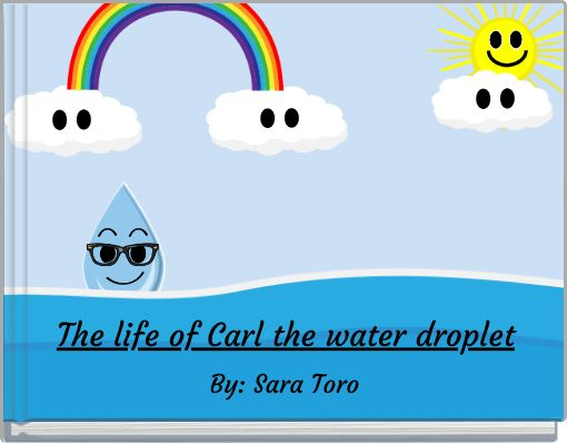 The life ofCarlthe water droplet