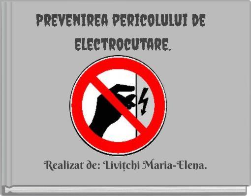 Prevenirea pericolului de electrocutare.