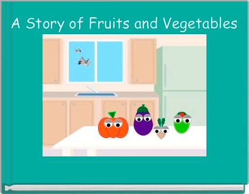 A Story of Fruits and Vegetables
