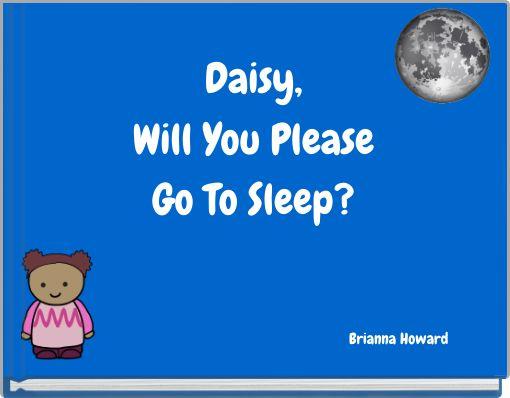 Daisy,Will You PleaseGo To Sleep?