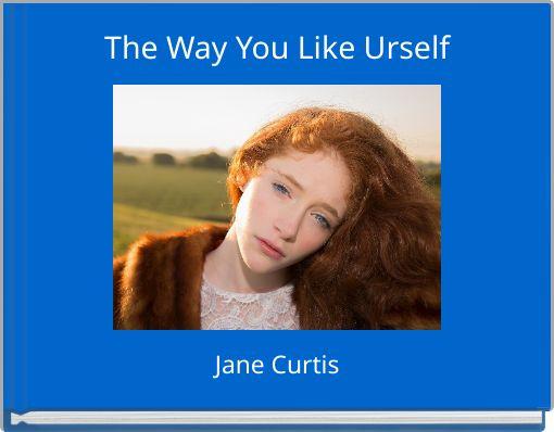 The Way You Like Urself