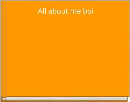 All about me boi